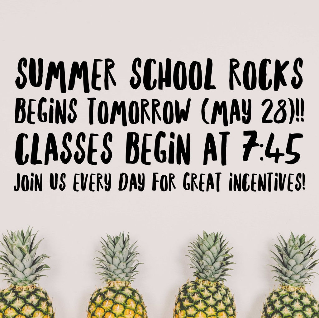 Summer school begins Tuesday, May 28!